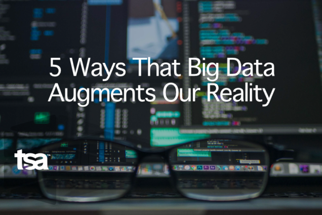 5 Ways That Big Data Augments Our Reality
